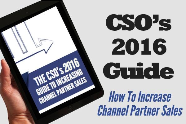 CSO's 2016 Guide: How to Increase Channel Partner Sales